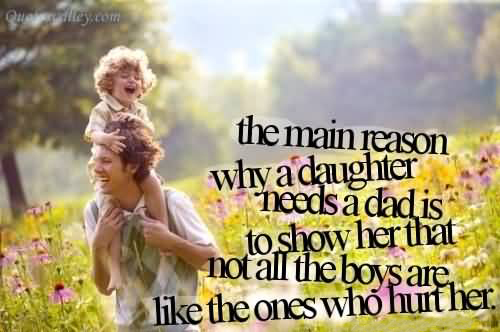 the-main-reason-why-a-daughter-needs-a-dad-is-to-show-her-that-not-all-the-boys-are-like-the-ones-who-hurt-her