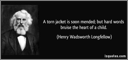 quote-a-torn-jacket-is-soon-mended-but-hard-words-bruise-the-heart-of-a-child-henry-wadsworth-longfellow-114402