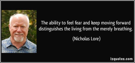 quote-the-ability-to-feel-fear-and-keep-moving-forward-distinguishes-the-living-from-the-merely-breathing-nicholas-lore-346943
