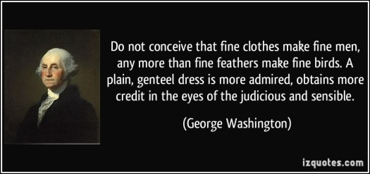 quote-do-not-conceive-that-fine-clothes-make-fine-men-any-more-than-fine-feathers-make-fine-birds-a-george-washington-334933