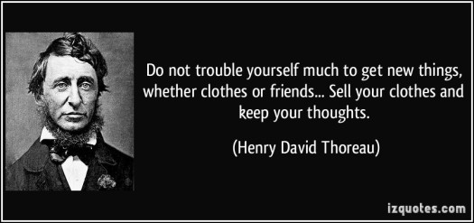 quote-do-not-trouble-yourself-much-to-get-new-things-whether-clothes-or-friends-sell-your-clothes-and-henry-david-thoreau-184761