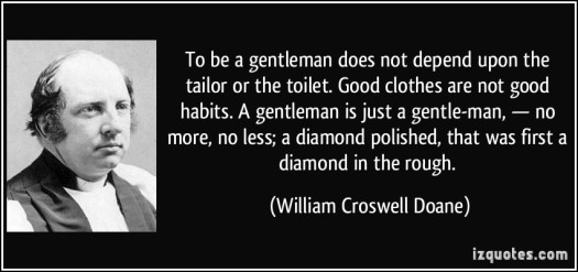quote-to-be-a-gentleman-does-not-depend-upon-the-tailor-or-the-toilet-good-clothes-are-not-good-habits-william-croswell-doane-224704